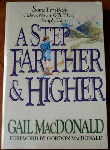 A Step Farther and Higher: Some Turn Back, Others Never Will (088070599X) by Gail Macdonald