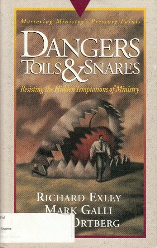 Dangers, Toils, and Snares: Mastering Ministry (Pressure: Exley, Richard, Galli,