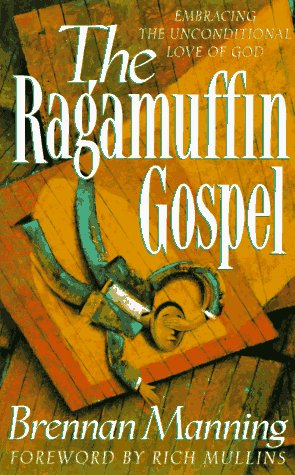9780880706315: The Ragamuffin Gospel: Good News for the Bedraggled, Beat-Up, and Burnt Out