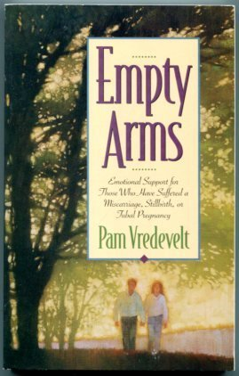 9780880706964: Empty Arms: Hope and Support for Those Who Have Suffered a Miscarriage, Stillbirth, or Tubal Pregnancy
