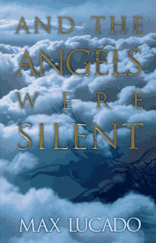 And the Angels Were Silent: The Final: Lucado, Max; Smalley,