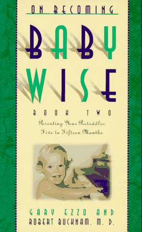 On Becoming Babywise Book Two: Ezzo, G. & R. Bucknam