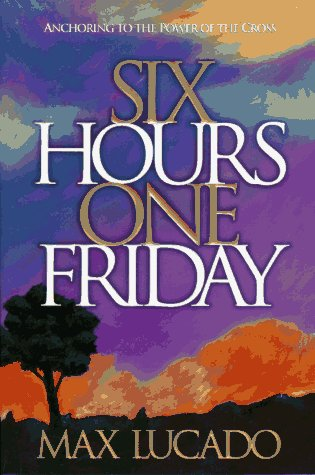 9780880708272: Six Hours One Friday: Anchoring to the Power of the Cross