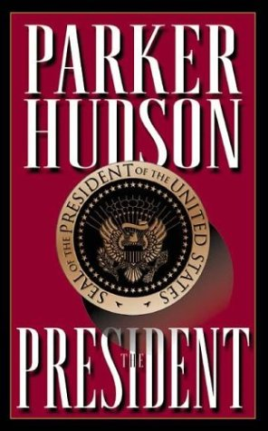 the President a novel: Hudson, Parker *Author SIGNED/INSCRIBED!*