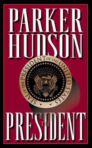The President: A Novel.: HUDSON, Parker.