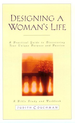 Designing a Woman's Life Study Guide: A Bible Study and Workbook: Couchman, Judith