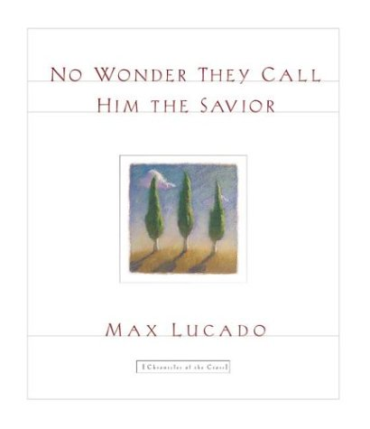 No Wonder They Call Him the Savior: Chronicles of the Cross: Lucado, Max