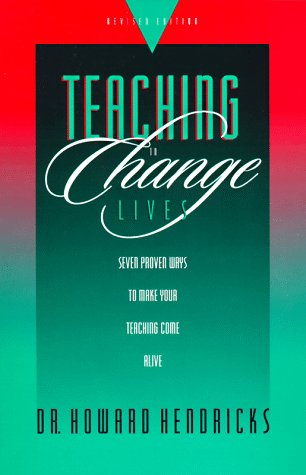 9780880709699: Teaching to Change Lives: Seven Proven Ways to Make Your Teaching Come Alive