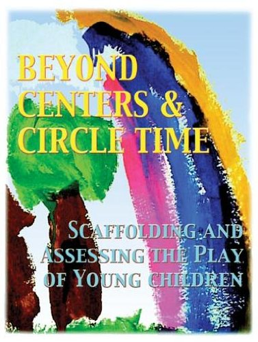 9780880766210: Beyond Centers & Circle Time, Scaffolding and Assessing the Play of Young Children