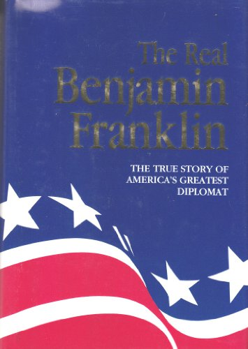The Real Benjamin Franklin (Vol. 2 of the American classic series): W. Cleon Skousen; M. Richard ...
