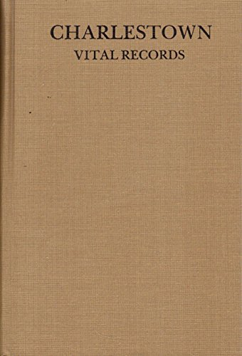 Vital Records Of Charlestown, Massachusetts, To The Year 1850 - Volume I + Volume II, Parts 1 + 2...