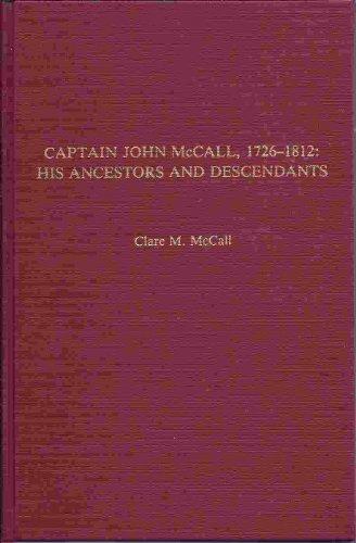 Captain John McCall, 1726-1812: His Ancestors and His Descendants: McCall, Clare M.