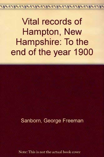 Vital Records of Hampton, New Hampshire: To the End of the Year 1900: George Freeman Sanborn, ...