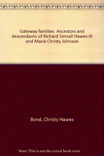 Gateway Families: Ancestors and Descendants of Richard Simrall Hawes III and Marie Christy Johnson:...
