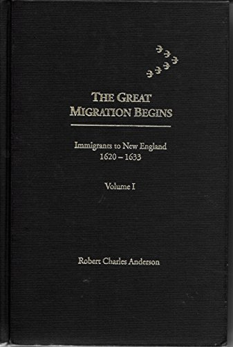 The great migration begins: Immigrants to New England, 1620-1633 (Volume I): Anderson, Robert ...