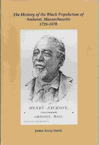 9780880820943: The history of the Black population of Amherst, Massachusetts, 1728-1870
