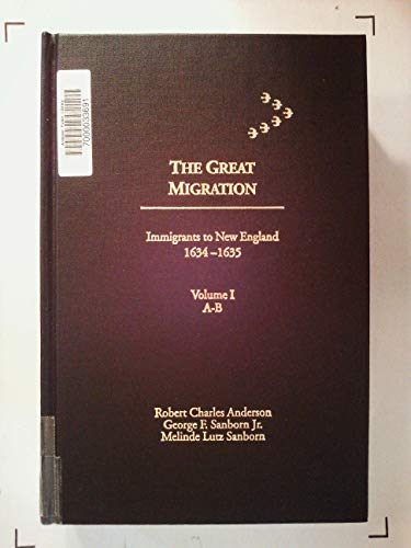The Great Migration: Immigrants to New England 1634-1635, Vol. 1, A-B: Robert Charles; Sanborn, ...