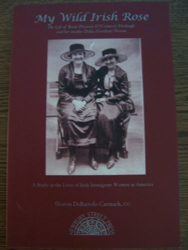 9780880821285: My wild Irish rose: The life of Rose (Norris) (O'connor) Fitzhugh and her mother Delia (Gordon) Norris : a study in the lives of Irish immigrant women ... with a summary of matrilineal generations