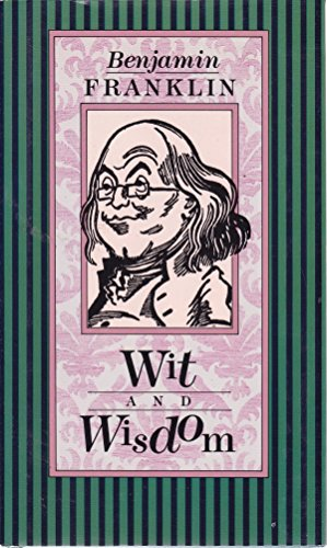 Ben Franklin's Wit and Wisdom: Benjamin Franklin