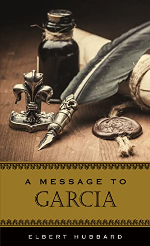 message to garcia synopsis essay A message to garcia  synopsis before becoming the  a message to garcia was written as an inspirational essay by elbert hubbard.