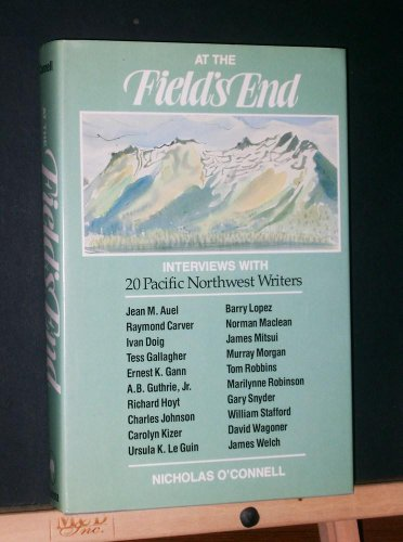 At the Field's End: Interviews With Twenty Pacific Northwest Writers: Nicholas O'Connell