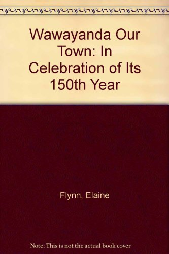 Wawayanda Our Town: In Celebration of Its 150th Year: Flynn, Elaine