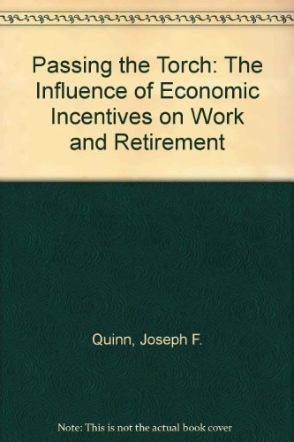 9780880990929: Passing the Torch: The Influence of Economic Incentives on Work and Retirement