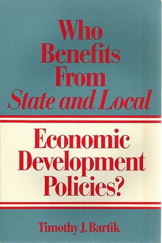 Who Benefits from State and Local Economic Development Policies? (CLOTH edition): Bartik, Timothy J...