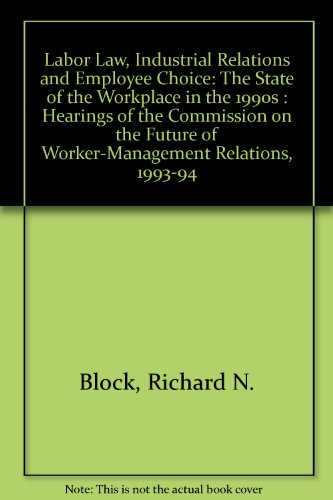 Labor Law, Industrial Relations and Employee Choice: Block, Richard N.;