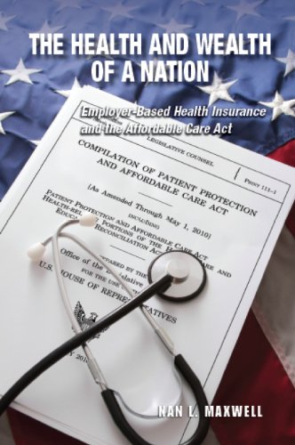 9780880994255: The Health and Wealth of a Nation: Employer-Based Health Insurance and the Affordable Care Act
