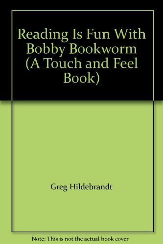 Reading Is Fun With Bobby Bookworm (A Touch and Feel Book) (088101074X) by Greg Hildebrandt