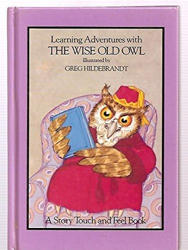 Learning adventures with the Wise Old Owl (Story touch and feel book) (0881010758) by Hildebrandt, Greg