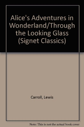 9780881032499: Alice in Wonderland & Through the Looking-Glass (Signet Classics)