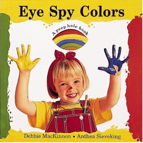 Eye Spy Colors (Peephole Books): Debbie Mackinnon