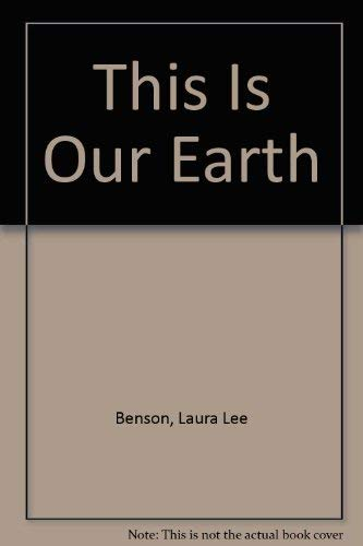 This Is Our Earth: Benson, Laura Lee