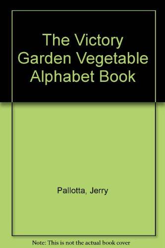 The Victory Garden Vegetable Alphabet Book: Jerry Pallotta; Bob