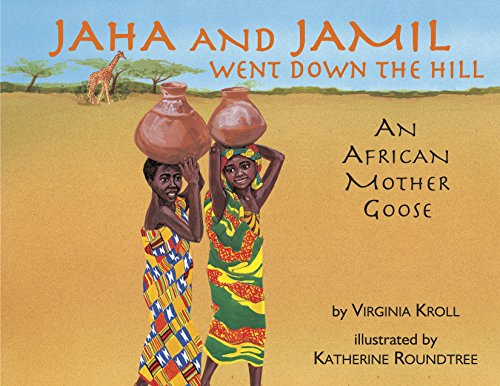 Jaha and Jamil Went Down the Hill: An African Mother Goose (0881068659) by Virginia Kroll