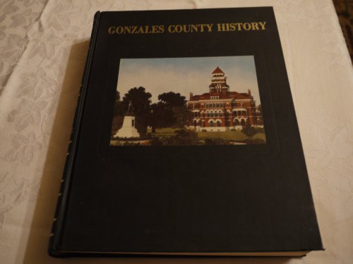 History of Gonzales County Texas, Volume I: Gonzales County Historical Commission