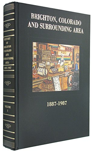 9780881070866: The History of Brighton, Colorado, and Surrounding Area, 1887-1987