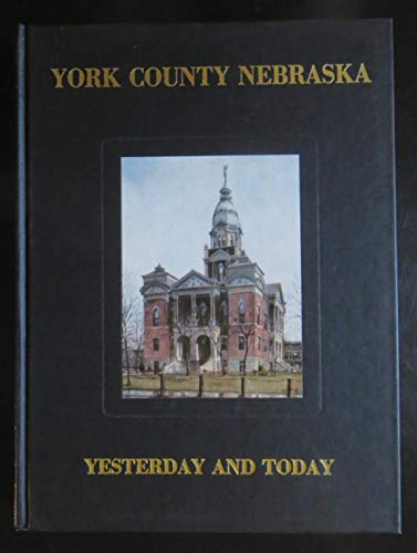 The History of York County, Nebraska Yesterday and Today.
