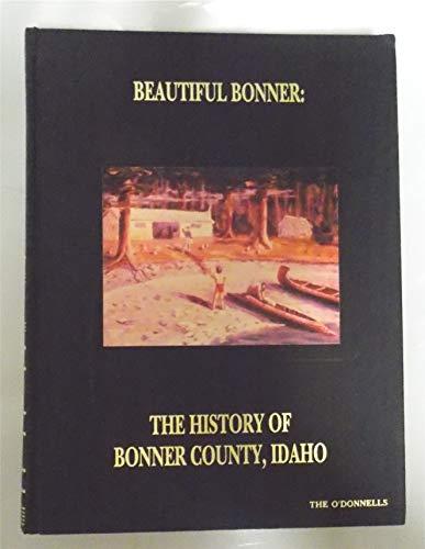 Beautiful Bonner: The History of Bonner County, Idaho, Vol. 1: Marylyn Cork