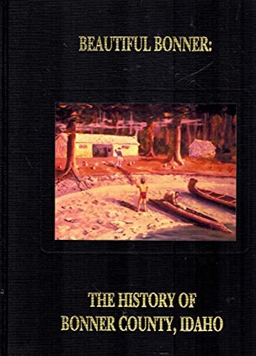 9780881071894: Beautiful Bonner: The History of Bonner County, Idaho, Vol. 1