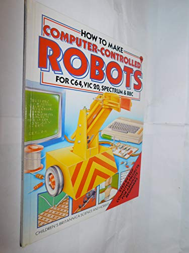 How to Make Computer-Controlled Robots for C64,Vic 20,Spectrum and Bbc: Potter, Tony; Oxlade, Chris