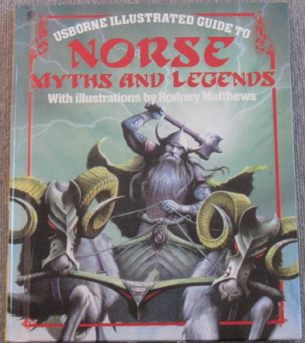 Norse Myths and Legends (Usborne Illustrated Guide to): Evans, Cheryl; Millard, Anne; Matthews, ...