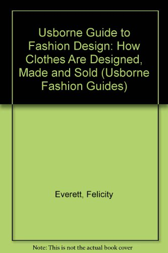 Usborne Guide to Fashion Design: How Clothes Are Designed, Made and Sold (Usborne Fashion Guides): ...