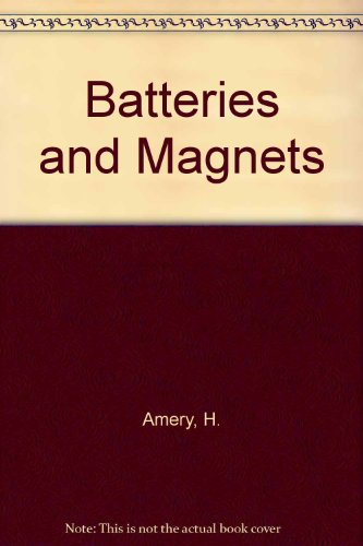 Batteries and Magnets: H. Amery