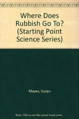 Where Does Rubbish Go To? (Starting Point Science Series) (0881105511) by Susan Mayes