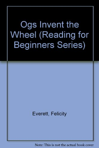 Ogs Invent the Wheel (Reading for Beginners Series) (0881107468) by Felicity Everett