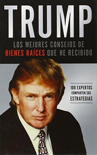 9780881130027: Trump: Los Mejores Consejos de Bienes Raices Que He Recibido. 100 Expertos Comparten Sus Estrategias