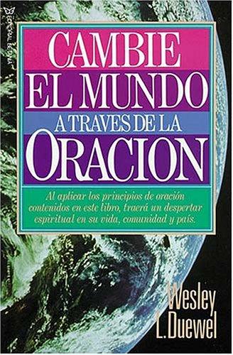Cambie El Mundo A Través De La Oración (0881130451) by Wesley L. Duewel